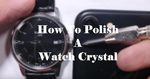 how to polish a watch crystal