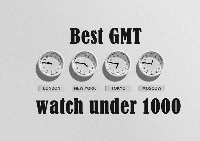best gmt watches under 1000