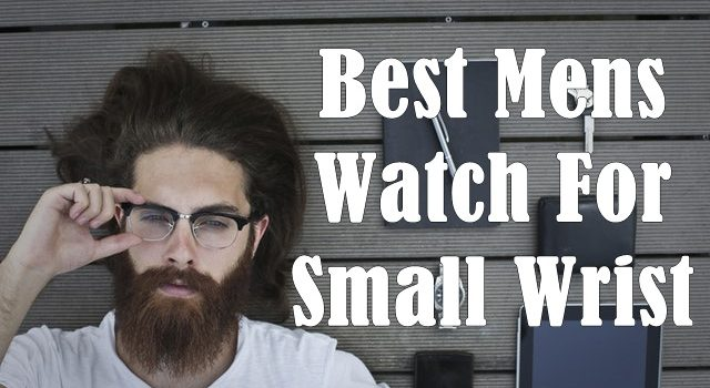 Best Mens Watch For Small Wrist