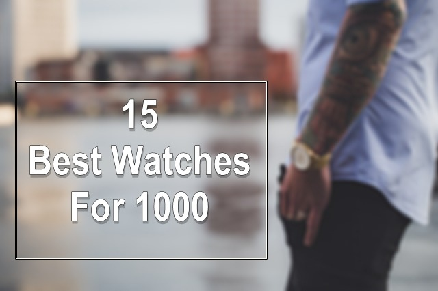 Best Watches For 1000