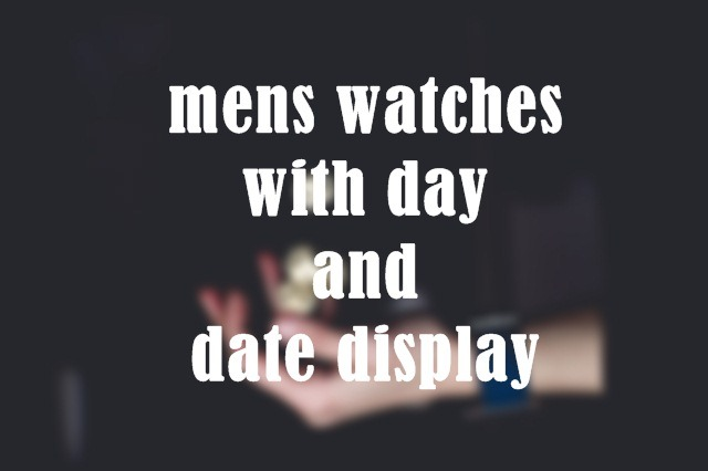 mens watches with day and date display