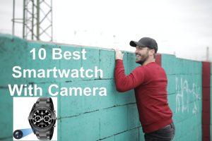 10 Best Smartwatch With Camera